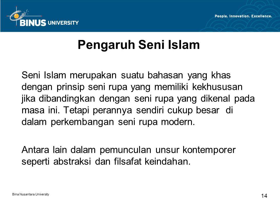 Bina Nusantara University 14 Pengaruh Seni Islam Seni Islam merupakan suatu bahasan yang khas dengan prinsip seni rupa yang memiliki kekhususan jika dibandingkan dengan seni rupa yang dikenal pada masa ini.