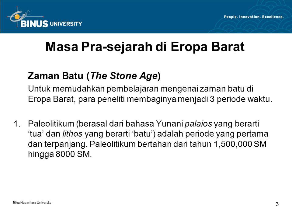 Bina Nusantara University 4 Masa Pra-sejarah di Eropa Barat 2.Mesolitikum (berasal dari bahasa Yunani yang berarti 'batu tengah') adalah periode yang berlangsung dari tahun 8000 SM hingga 4000 SM di wilayah Eropa.