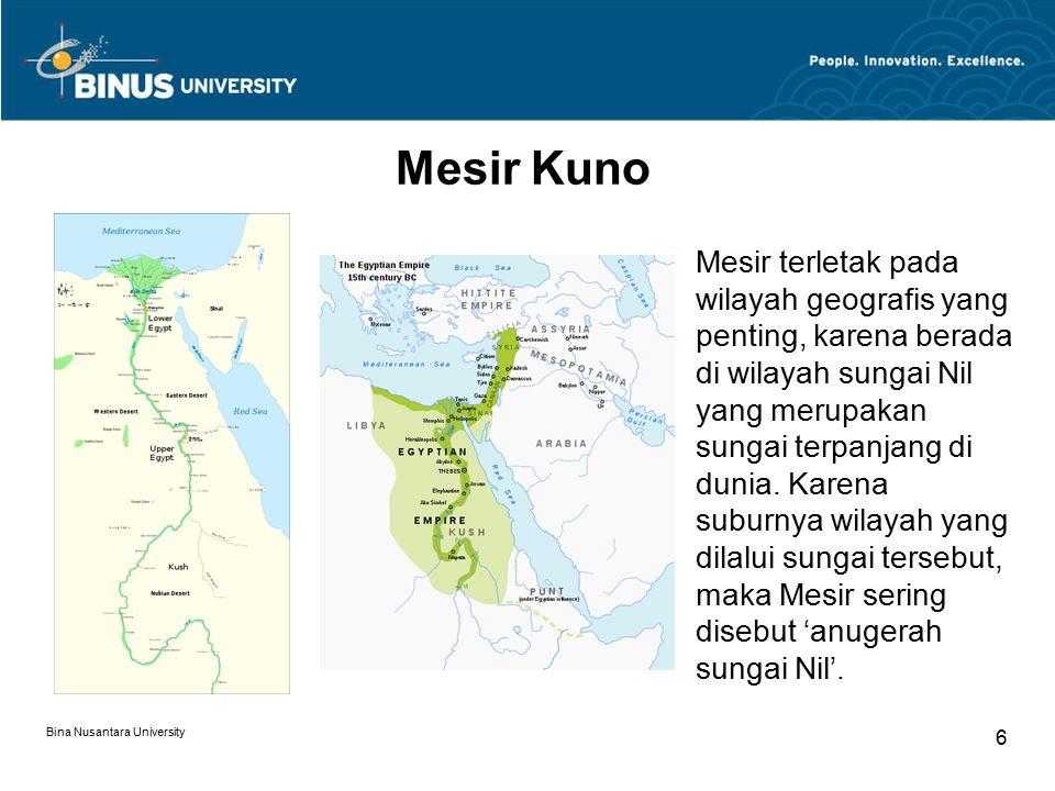 Bina Nusantara University 6 Mesir Kuno Mesir terletak pada wilayah geografis yang penting, karena berada di wilayah sungai Nil yang merupakan sungai terpanjang di dunia.