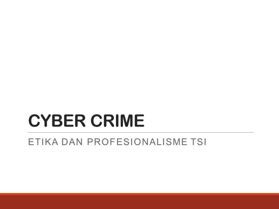 Bentuk kejahatan komputer dan cyber 1.Penipuan Komputer (computer fraudulent) 2.Pencurian password, peniruan atau pemalsuan akun 3.Penyadapan terhadap jalur komunikasi sehingga memungkinkan bocornya rahasia perusahaan atau instansi tertentu.