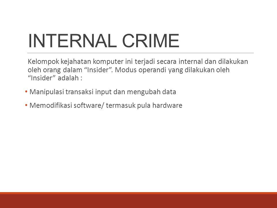 External crime Kelompok kejahatan komputer ini terjadi secara eksternal dan dilakukan oleh orang luar yang biasanya dibantu oleh orang dalam untuk melancarkan aksinya.