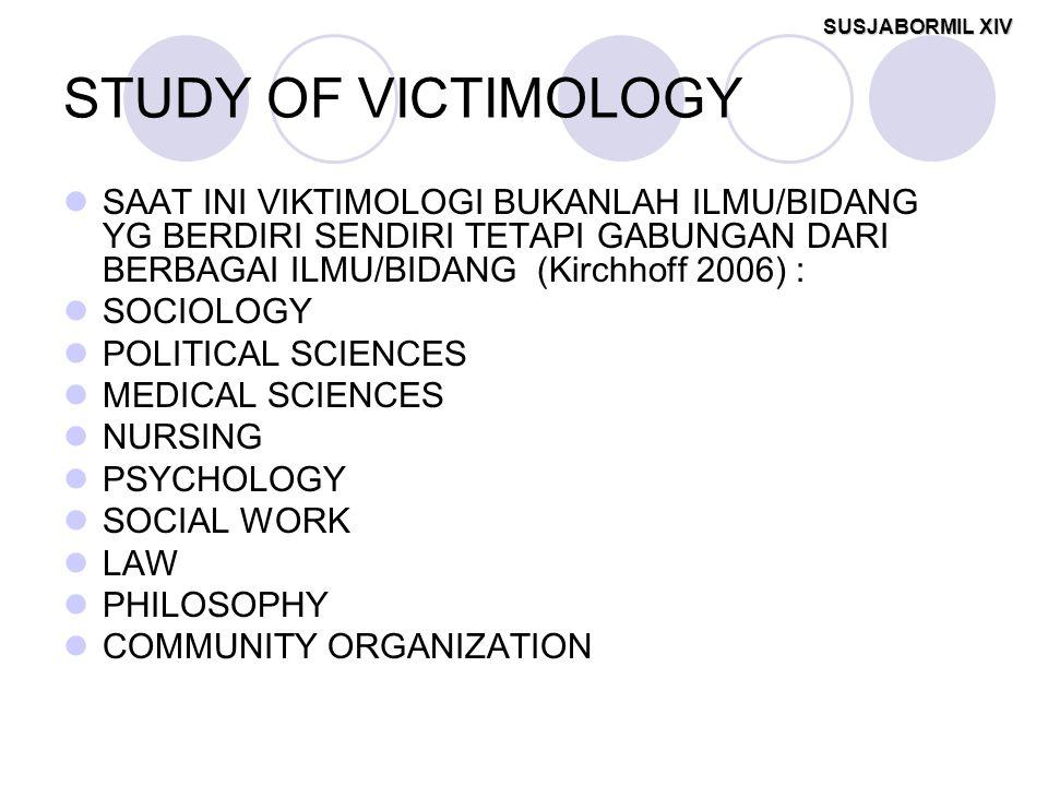 SUSJABORMIL XIV STUDY OF VICTIMOLOGY SAAT INI VIKTIMOLOGI BUKANLAH ILMU/BIDANG YG BERDIRI SENDIRI TETAPI GABUNGAN DARI BERBAGAI ILMU/BIDANG (Kirchhoff 2006) : SOCIOLOGY POLITICAL SCIENCES MEDICAL SCIENCES NURSING PSYCHOLOGY SOCIAL WORK LAW PHILOSOPHY COMMUNITY ORGANIZATION