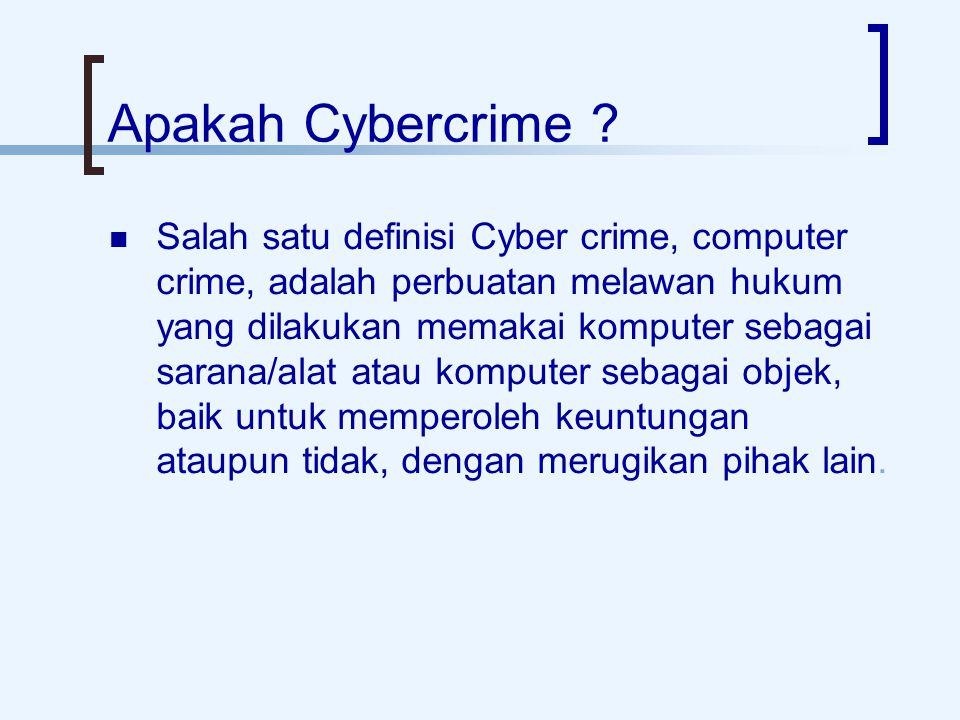 Apakah Cybercrime ? Salah satu definisi Cyber crime, computer crime, adalah perbuatan melawan hukum yang dilakukan memakai komputer sebagai sarana/ala
