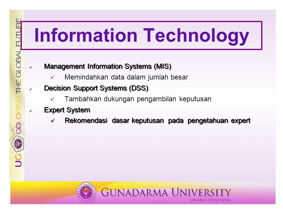 Information Technology Management Information Systems (MIS) Management Information Systems (MIS) Memindahkan data dalam jumlah besar Decision Support