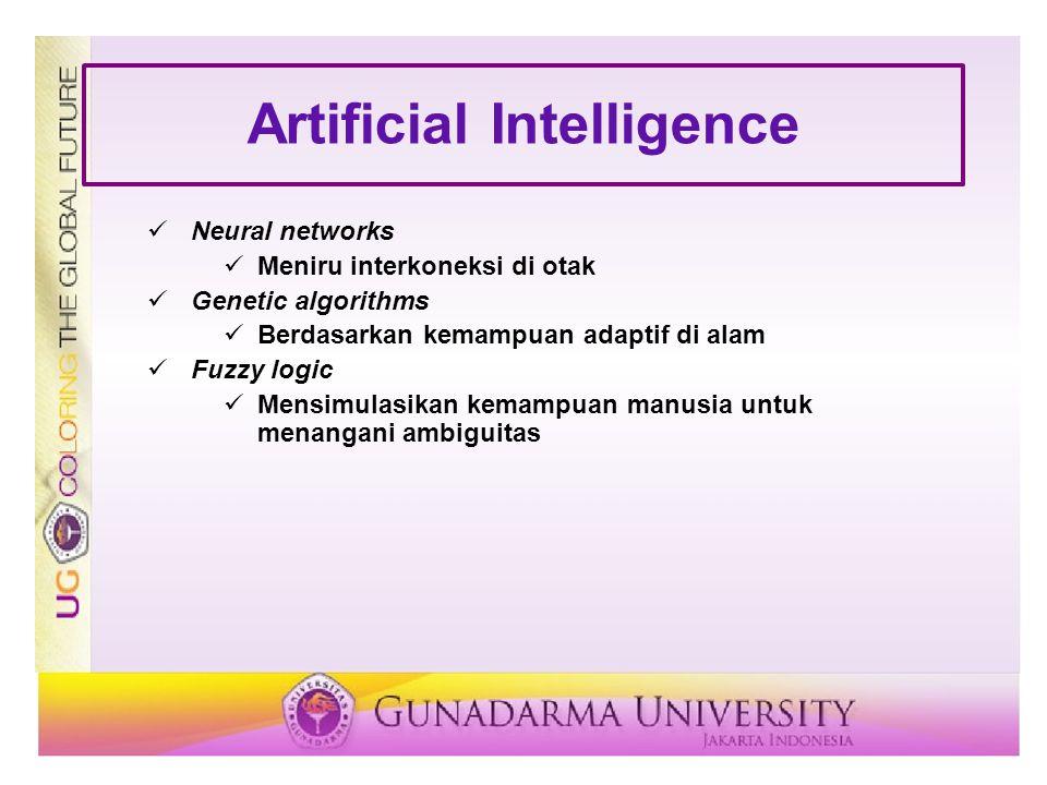Artificial Intelligence Neural networks Meniru interkoneksi di otak Genetic algorithms Berdasarkan kemampuan adaptif di alam Fuzzy logic Mensimulasika