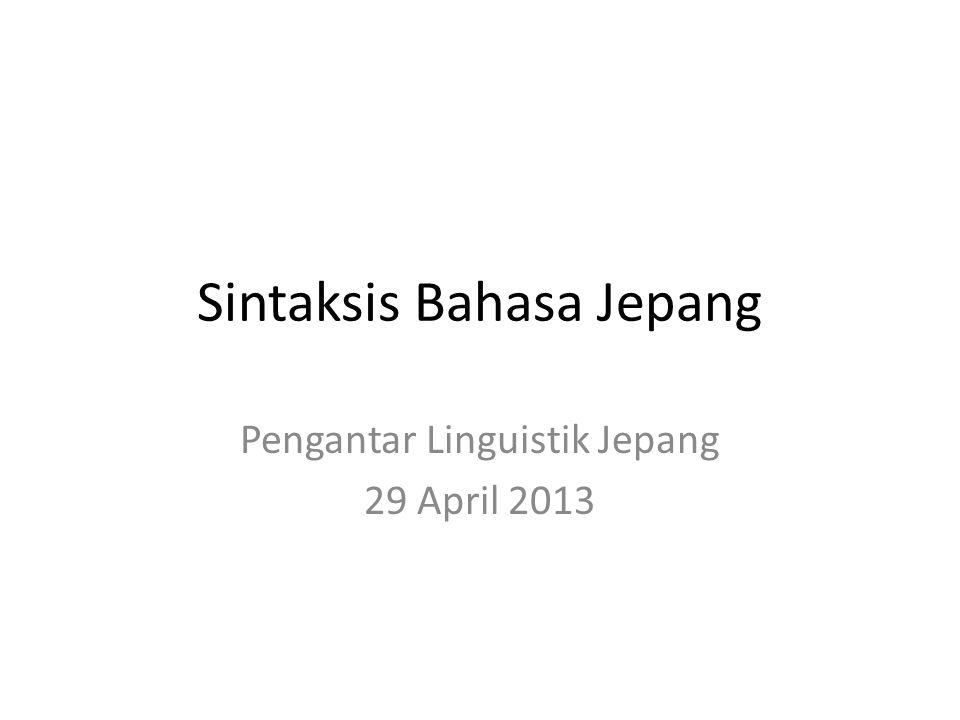 Sintaksis Bahasa Jepang Pengantar Linguistik Jepang 29 April 2013