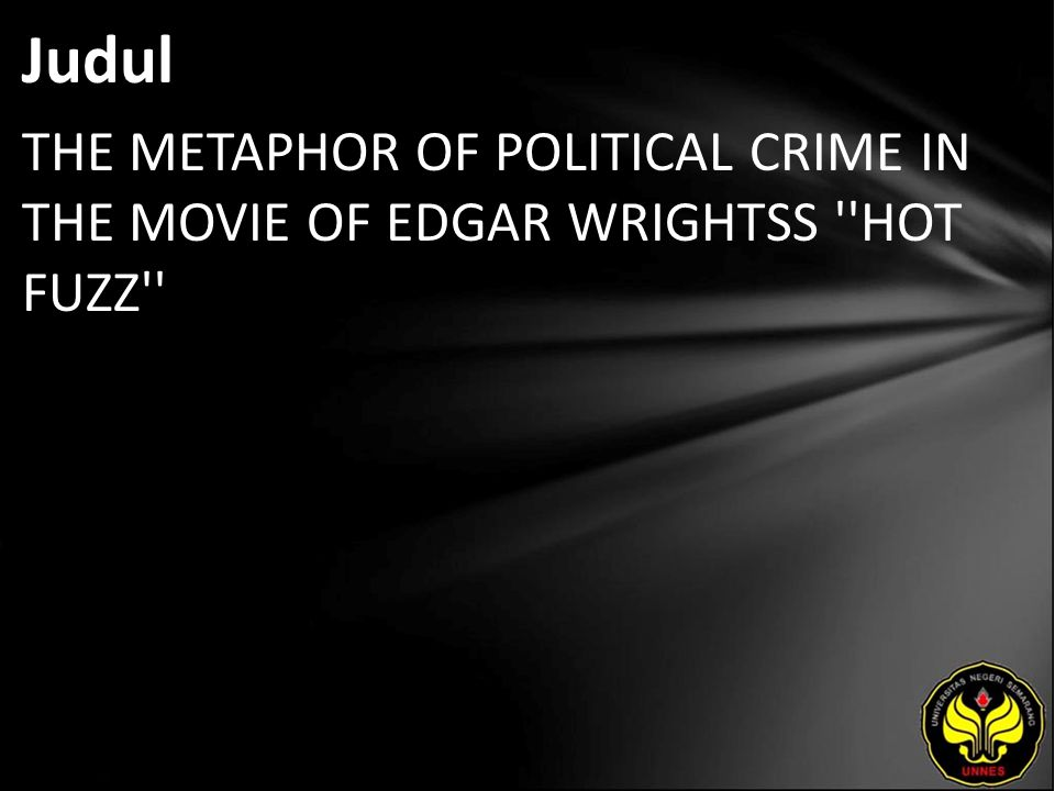 Judul THE METAPHOR OF POLITICAL CRIME IN THE MOVIE OF EDGAR WRIGHTSS HOT FUZZ