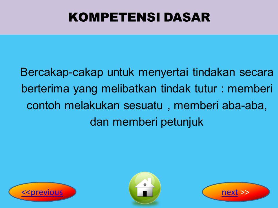 STANDAR KOMPETENSI Berbicara mengungkapkan instruksi dan informasi sangat sederhana dalam konteks sekolah <<previouspreviousnextnext >>
