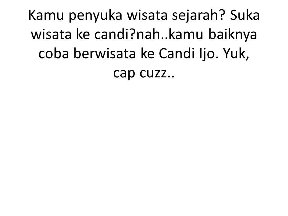 CANDI IJO SEJARAH Candi ijo merupakan candi Hindu yang berada di Bukit Ijo, Sambisari, Prambanan, Sleman, Yogyakarta.