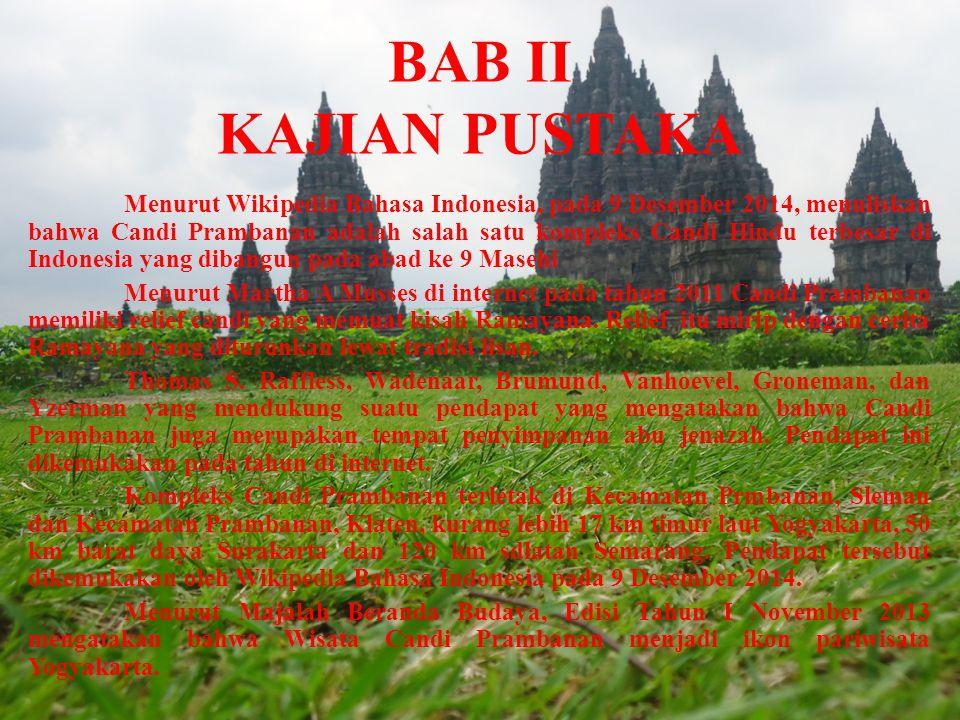 BAB II KAJIAN PUSTAKA Menurut Wikipedia Bahasa Indonesia, pada 9 Desember 2014, menuliskan bahwa Candi Prambanan adalah salah satu kompleks Candi Hind