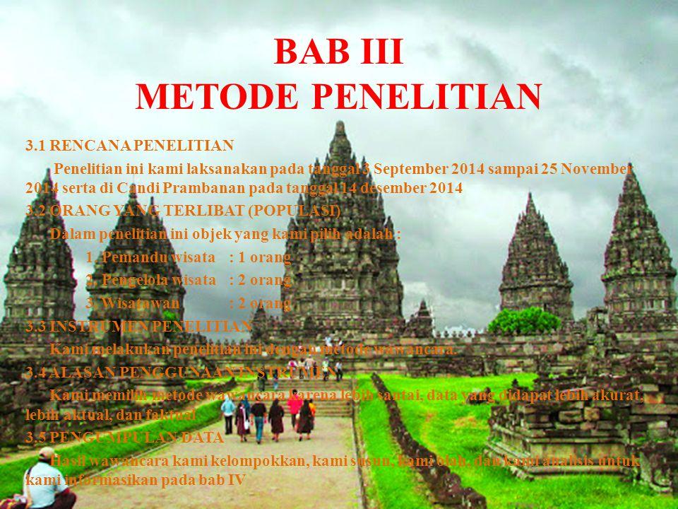 BAB III METODE PENELITIAN 3.1 RENCANA PENELITIAN Penelitian ini kami laksanakan pada tanggal 3 September 2014 sampai 25 November 2014 serta di Candi P