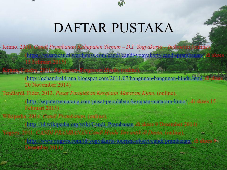 DAFTAR PUSTAKA Icinno. 2010. Candi Prambanan Kabupaten Sleman – D.I. Yogyakarta – Indonesia,(online), (https://wisatacandi.wordpress.com/candi/candi-y