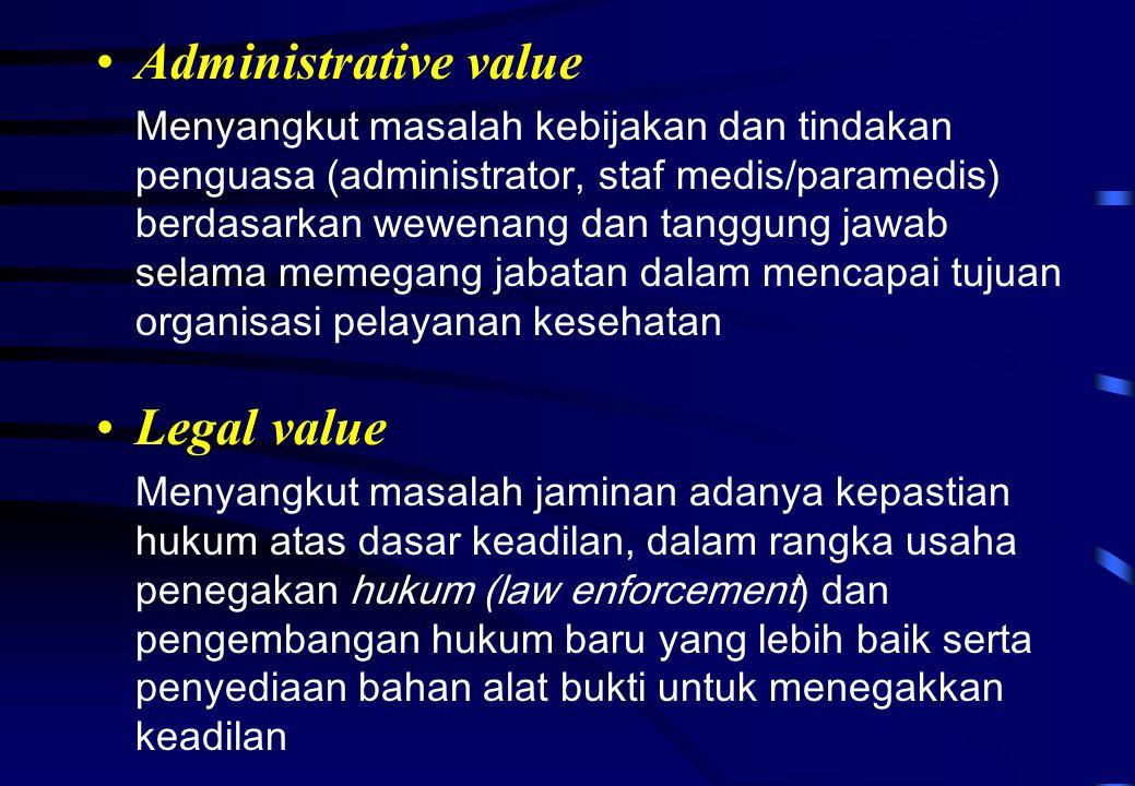 Administrative value Menyangkut masalah kebijakan dan tindakan penguasa (administrator, staf medis/paramedis) berdasarkan wewenang dan tanggung jawab