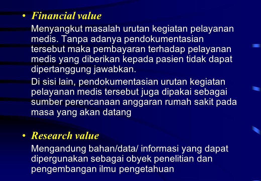 Financial value Menyangkut masalah urutan kegiatan pelayanan medis. Tanpa adanya pendokumentasian tersebut maka pembayaran terhadap pelayanan medis ya
