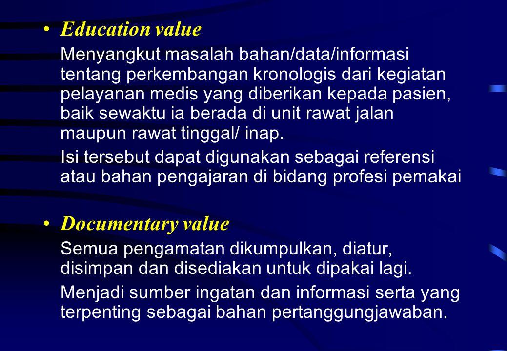 Education value Menyangkut masalah bahan/data/informasi tentang perkembangan kronologis dari kegiatan pelayanan medis yang diberikan kepada pasien, ba