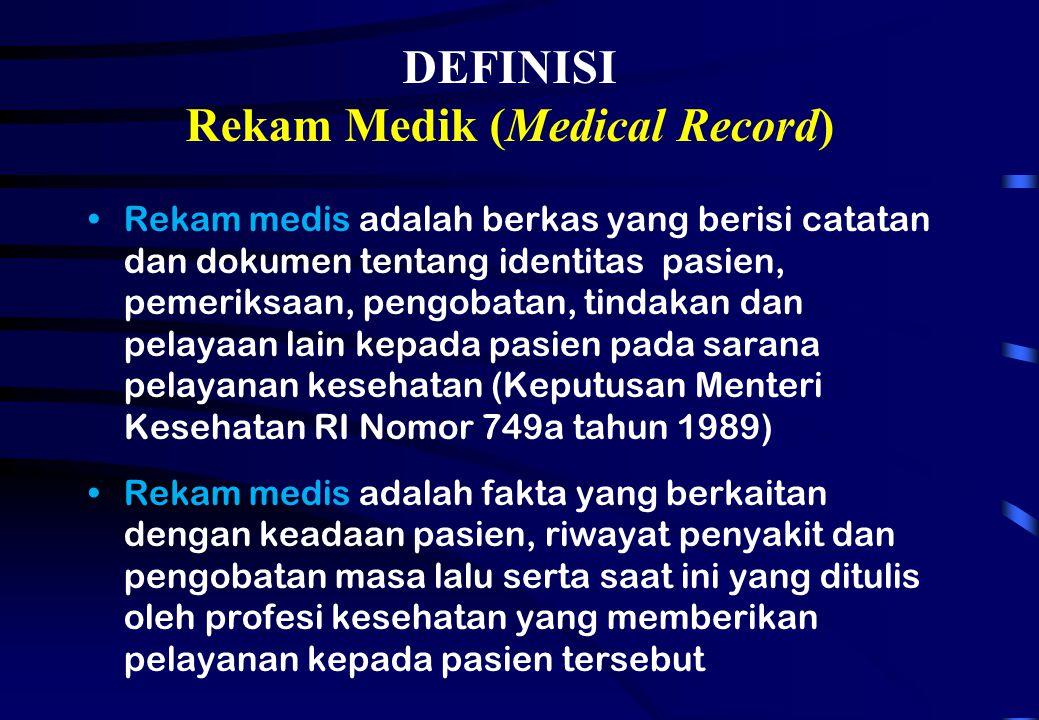 DEFINISI Rekam Medik (Medical Record) Rekam medis adalah berkas yang berisi catatan dan dokumen tentang identitas pasien, pemeriksaan, pengobatan, tin