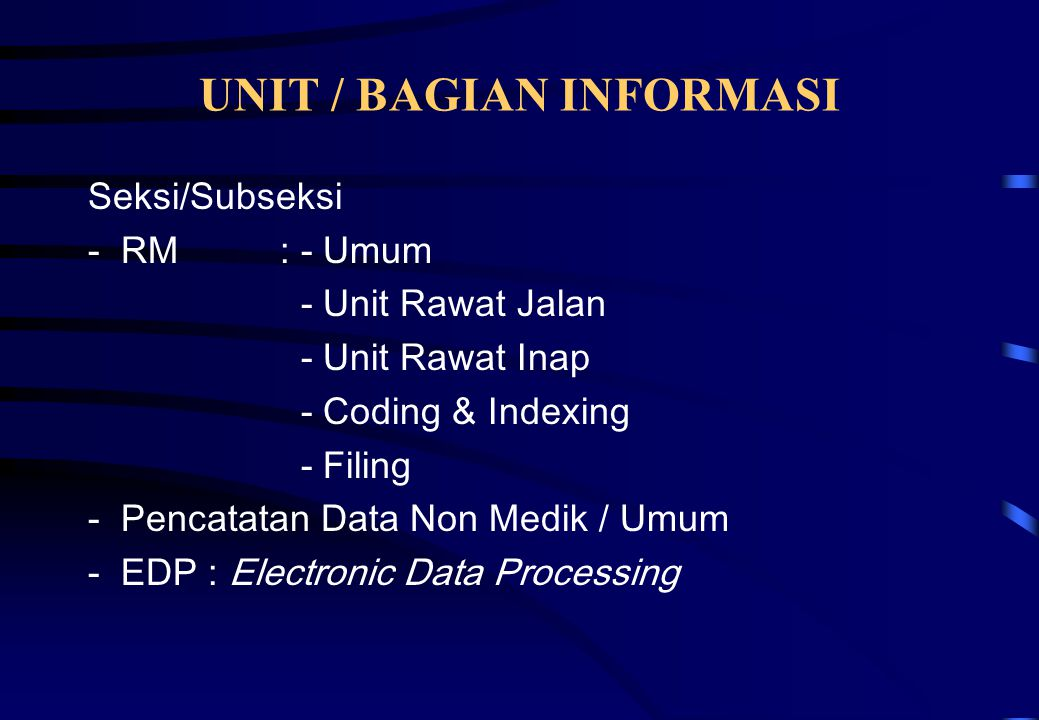 UNIT / BAGIAN INFORMASI Seksi/Subseksi - RM : - Umum - Unit Rawat Jalan - Unit Rawat Inap - Coding & Indexing - Filing - Pencatatan Data Non Medik / U