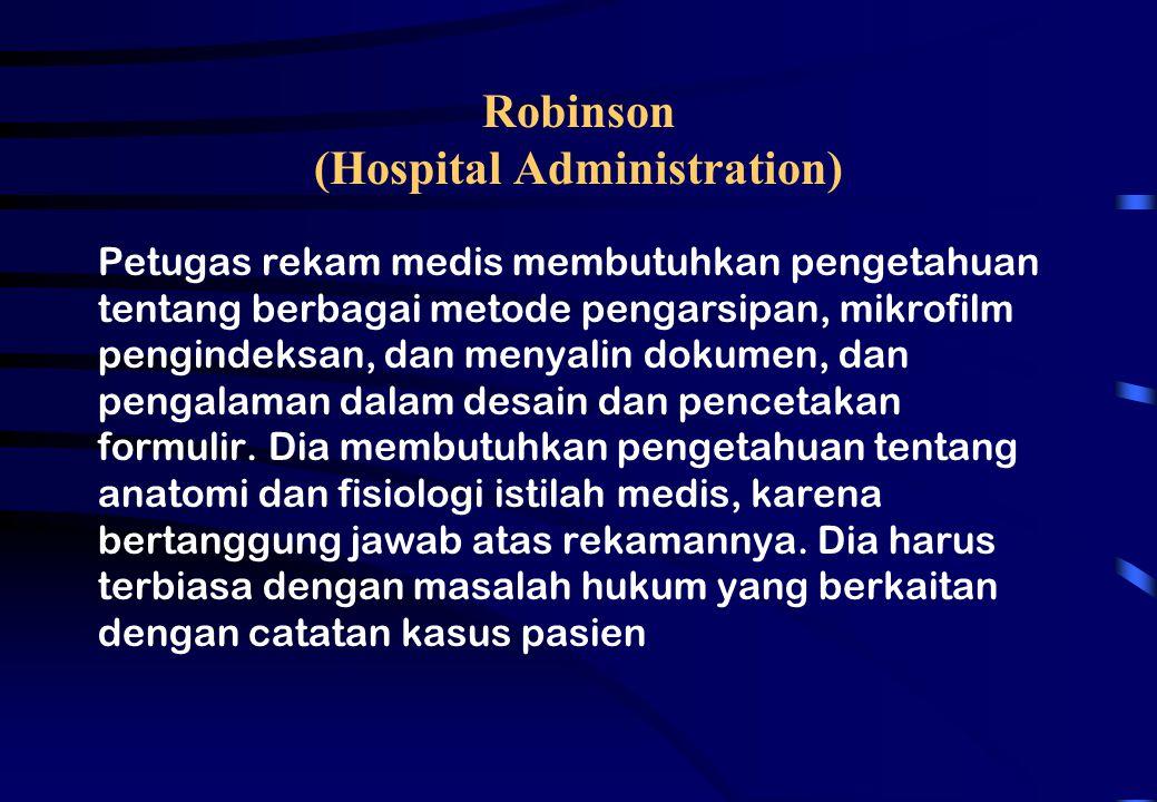 Robinson (Hospital Administration) Petugas rekam medis membutuhkan pengetahuan tentang berbagai metode pengarsipan, mikrofilm pengindeksan, dan menyal