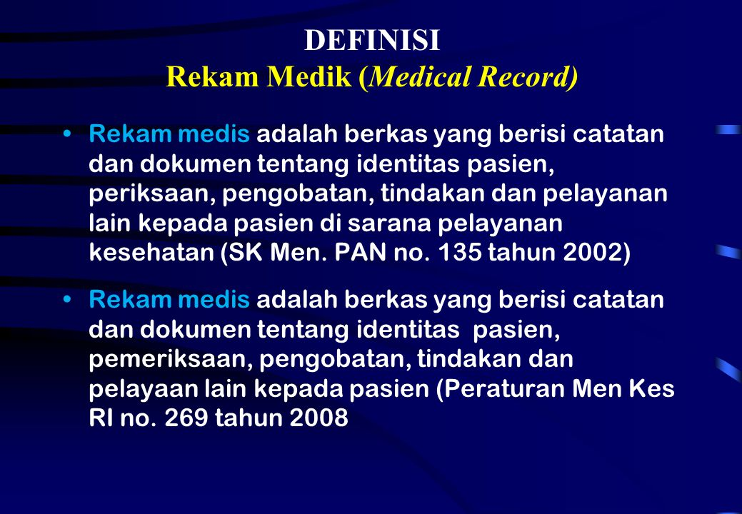 DEFINISI Rekam Medik (Medical Record) Rekam medis adalah berkas yang berisi catatan dan dokumen tentang identitas pasien, periksaan, pengobatan, tinda
