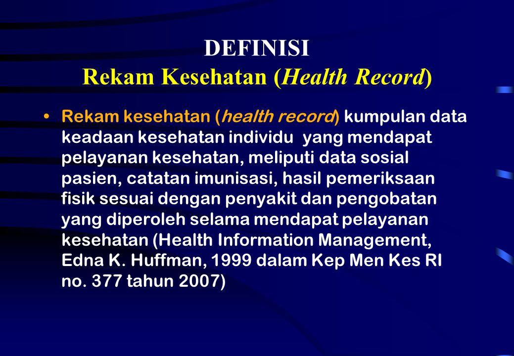 DEFINISI Rekam Kesehatan (Health Record) Rekam kesehatan (health record) kumpulan data keadaan kesehatan individu yang mendapat pelayanan kesehatan, m