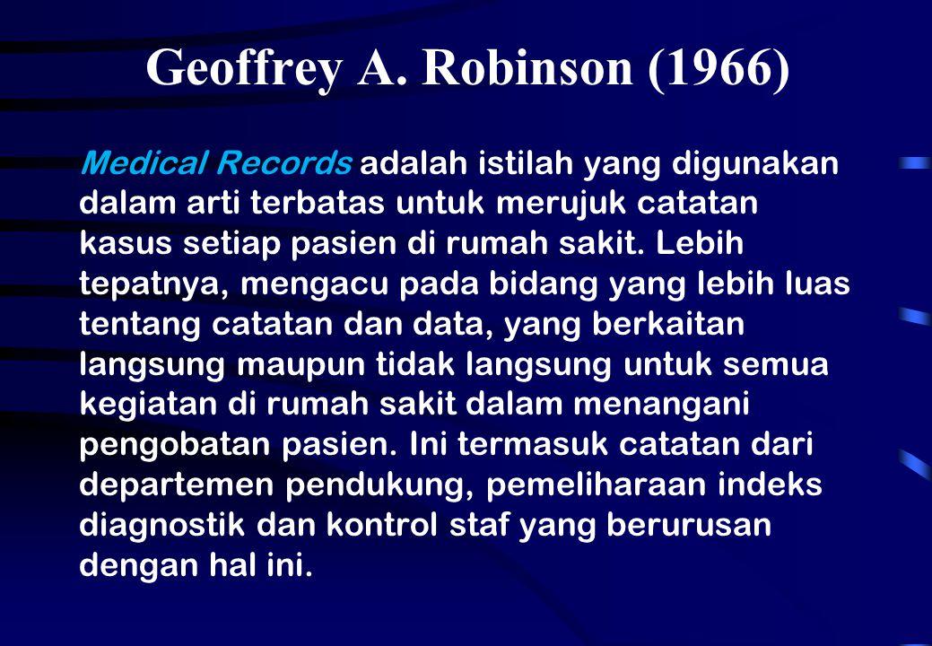 Geoffrey A. Robinson (1966) Medical Records adalah istilah yang digunakan dalam arti terbatas untuk merujuk catatan kasus setiap pasien di rumah sakit