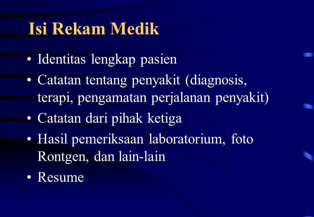 Isi Rekam Medik Identitas lengkap pasien Catatan tentang penyakit (diagnosis, terapi, pengamatan perjalanan penyakit) Catatan dari pihak ketiga Hasil