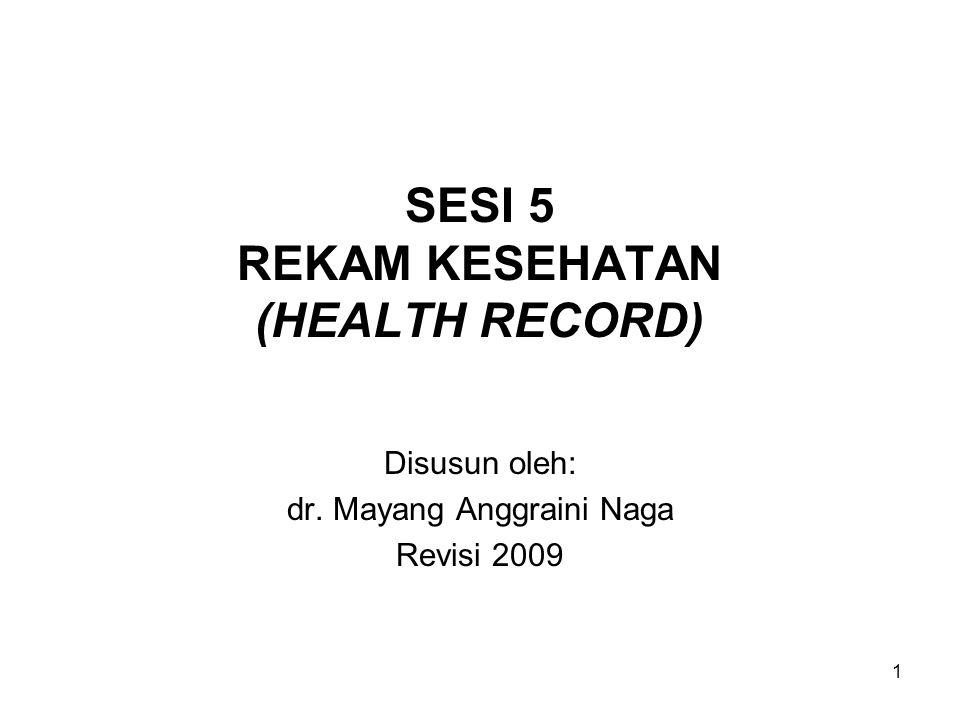 2 HEALTH RECORD (REKAM KESEHATAN) Rekam medis (medical record) adalah sebutan rekam institusi kesehatan yang berisi dokumentasi tentang supervisi segenap asuhan medis, yang diberikan dokter pada pasiennya.