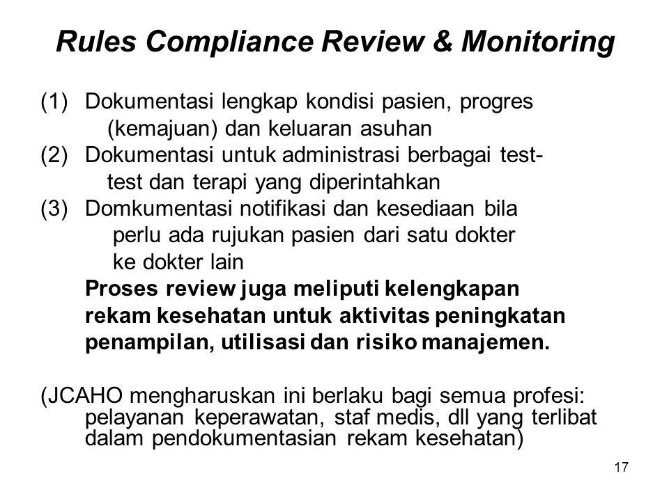 17 Rules Compliance Review & Monitoring (1)Dokumentasi lengkap kondisi pasien, progres (kemajuan) dan keluaran asuhan (2)Dokumentasi untuk administras