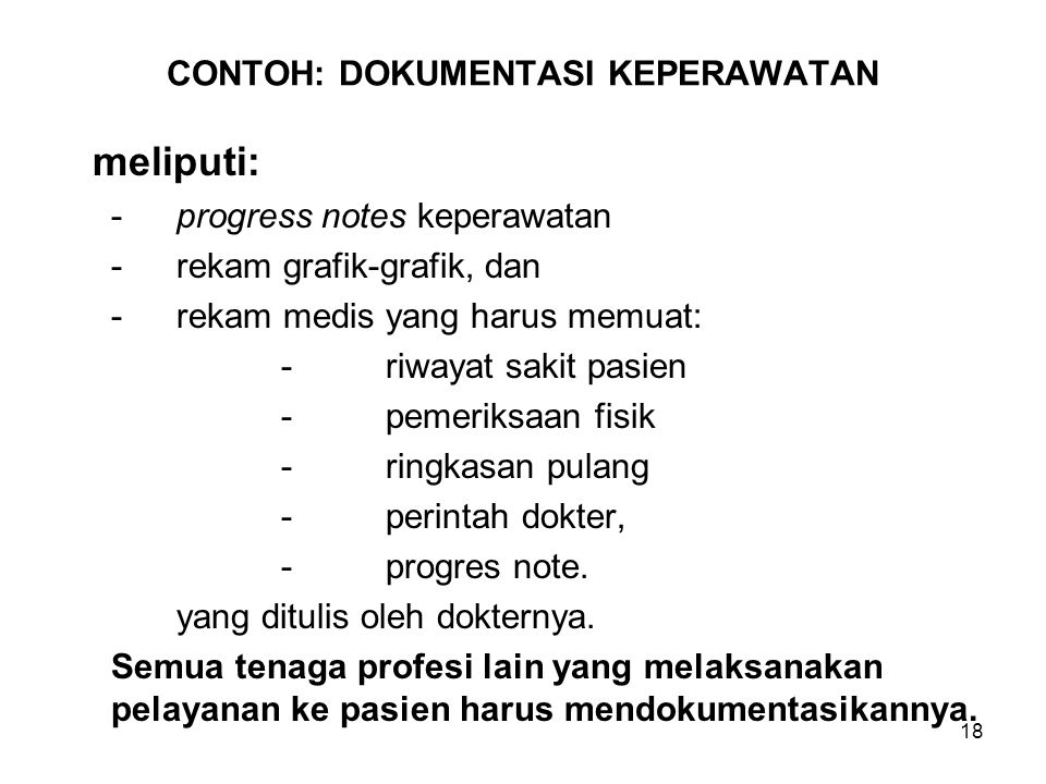 18 CONTOH: DOKUMENTASI KEPERAWATAN meliputi: -progress notes keperawatan -rekam grafik-grafik, dan -rekam medis yang harus memuat: -riwayat sakit pasi