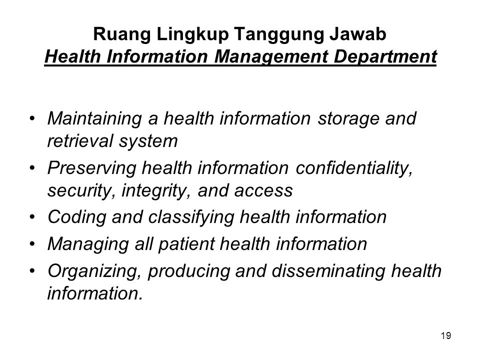 19 Ruang Lingkup Tanggung Jawab Health Information Management Department Maintaining a health information storage and retrieval system Preserving heal