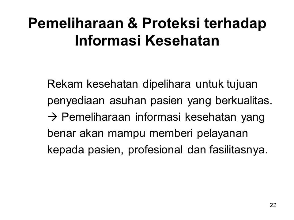 22 Pemeliharaan & Proteksi terhadap Informasi Kesehatan Rekam kesehatan dipelihara untuk tujuan penyediaan asuhan pasien yang berkualitas.  Pemelihar