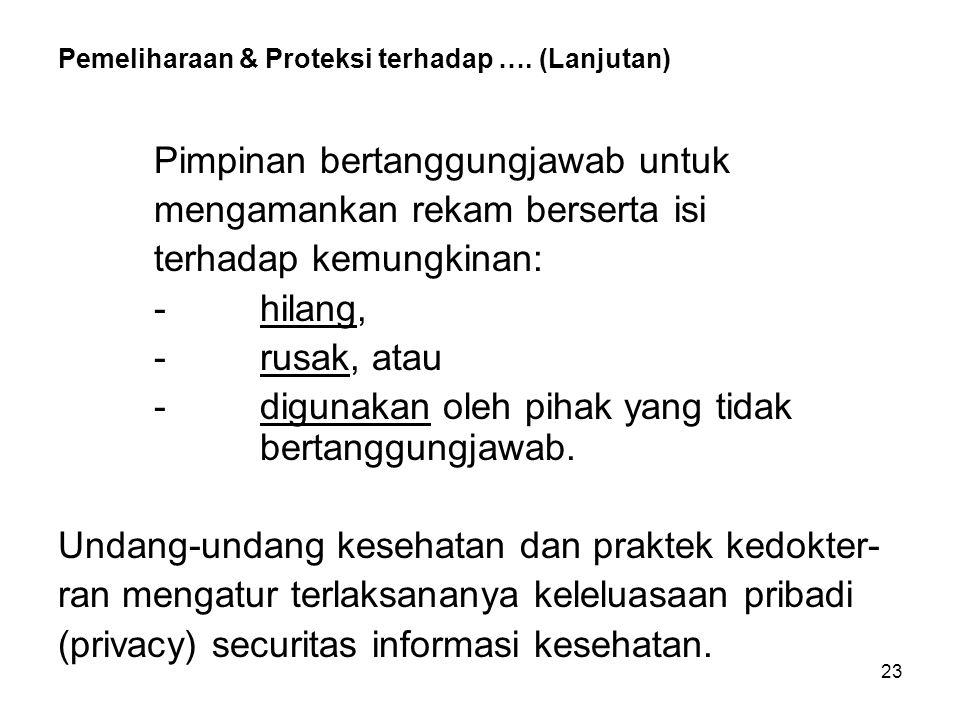 23 Pemeliharaan & Proteksi terhadap …. (Lanjutan) Pimpinan bertanggungjawab untuk mengamankan rekam berserta isi terhadap kemungkinan: - hilang, - rus
