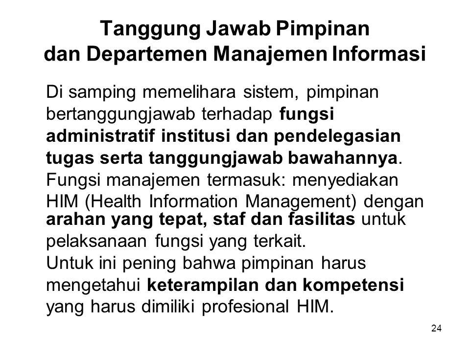 24 Tanggung Jawab Pimpinan dan Departemen Manajemen Informasi Di samping memelihara sistem, pimpinan bertanggungjawab terhadap fungsi administratif in