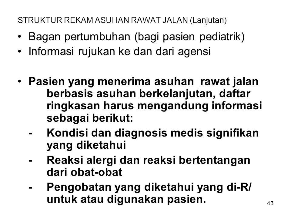 43 STRUKTUR REKAM ASUHAN RAWAT JALAN (Lanjutan) Bagan pertumbuhan (bagi pasien pediatrik) Informasi rujukan ke dan dari agensi Pasien yang menerima as