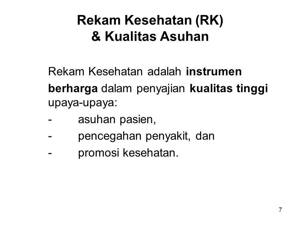 7 Rekam Kesehatan (RK) & Kualitas Asuhan Rekam Kesehatan adalah instrumen berharga dalam penyajian kualitas tinggi upaya-upaya: -asuhan pasien, -pence