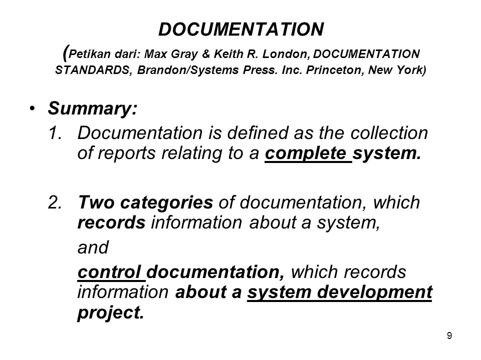 9 DOCUMENTATION ( Petikan dari: Max Gray & Keith R. London, DOCUMENTATION STANDARDS, Brandon/Systems Press. Inc. Princeton, New York) Summary: 1.Docum