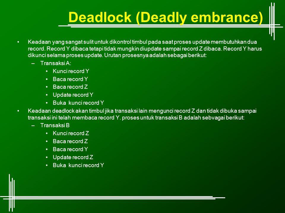 Deadlock (Deadly embrance) Keadaan yang sangat sulit untuk dikontrol timbul pada saat proses update membutuhkan dua record. Record Y dibaca tetapi tid