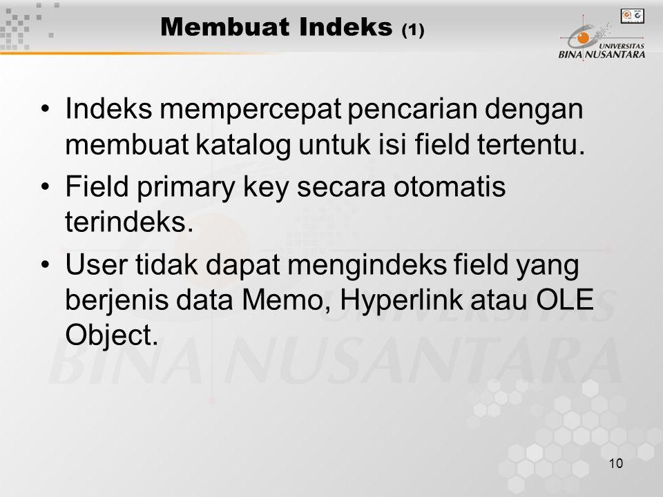 10 Membuat Indeks (1) Indeks mempercepat pencarian dengan membuat katalog untuk isi field tertentu. Field primary key secara otomatis terindeks. User