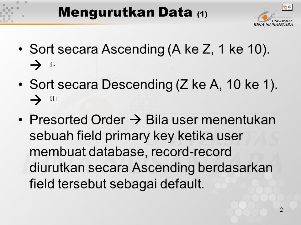 2 Mengurutkan Data (1) Sort secara Ascending (A ke Z, 1 ke 10).  Sort secara Descending (Z ke A, 10 ke 1).  Presorted Order  Bila user menentukan s