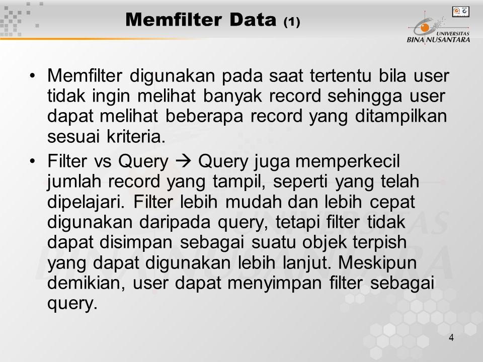 4 Memfilter Data (1) Memfilter digunakan pada saat tertentu bila user tidak ingin melihat banyak record sehingga user dapat melihat beberapa record ya