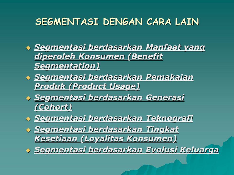 SEGMENTASI DENGAN CARA LAIN  Segmentasi berdasarkan Manfaat yang diperoleh Konsumen (Benefit Segmentation)  Segmentasi berdasarkan Pemakaian Produk