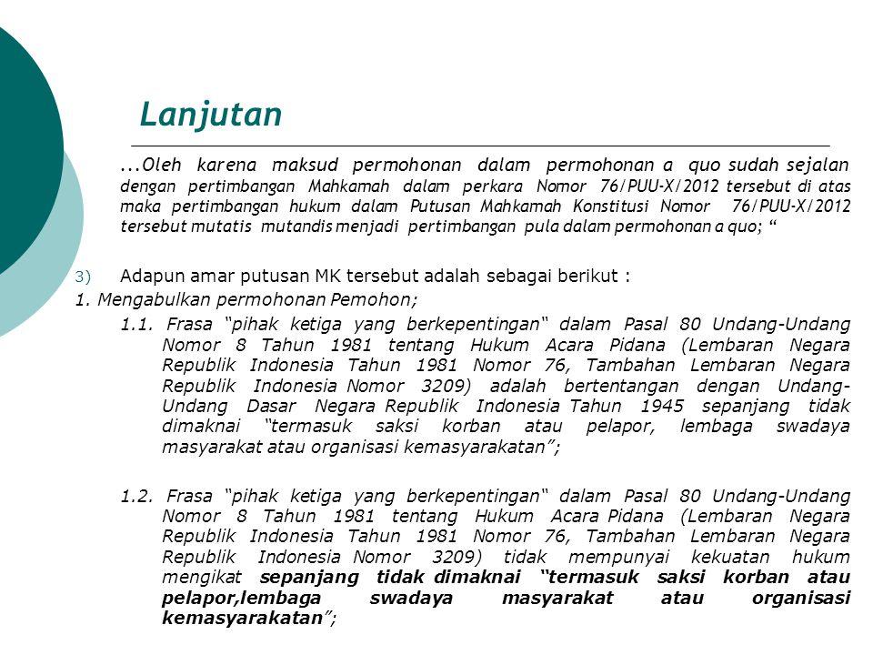 Lanjutan...Oleh karena maksud permohonan dalam permohonan a quo sudah sejalan dengan pertimbangan Mahkamah dalam perkara Nomor 76/PUU-X/2012 tersebut