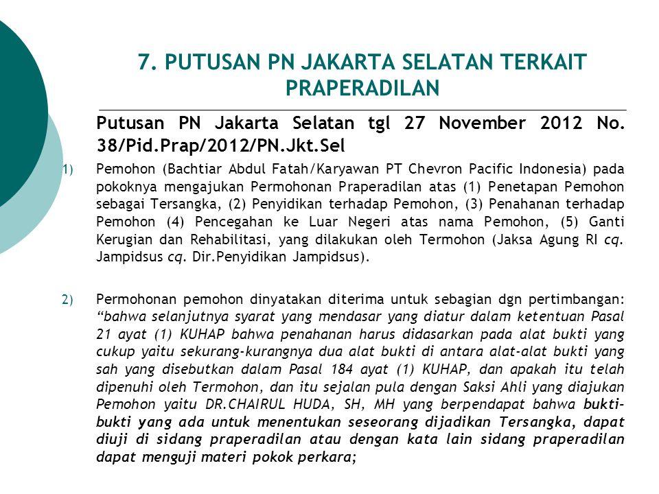 7. PUTUSAN PN JAKARTA SELATAN TERKAIT PRAPERADILAN Putusan PN Jakarta Selatan tgl 27 November 2012 No. 38/Pid.Prap/2012/PN.Jkt.Sel 1) Pemohon (Bachtia