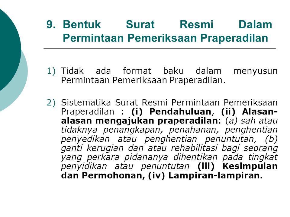 9. Bentuk Surat Resmi Dalam Permintaan Pemeriksaan Praperadilan 1)Tidak ada format baku dalam menyusun Permintaan Pemeriksaan Praperadilan. 2)Sistemat