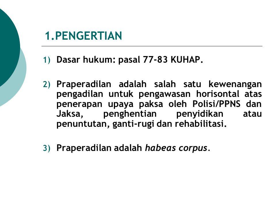 1.PENGERTIAN 1) Dasar hukum: pasal 77-83 KUHAP. 2) Praperadilan adalah salah satu kewenangan pengadilan untuk pengawasan horisontal atas penerapan upa