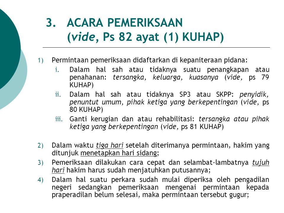 3.ACARA PEMERIKSAAN (vide, Ps 82 ayat (1) KUHAP) 1) Permintaan pemeriksaan didaftarkan di kepaniteraan pidana: i. Dalam hal sah atau tidaknya suatu pe