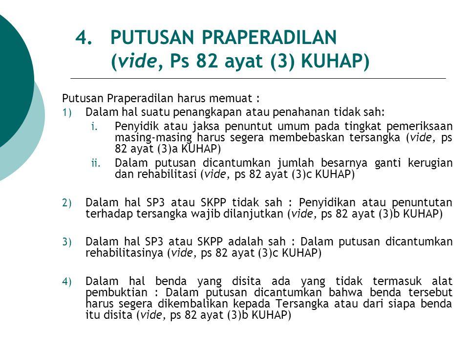 4.PUTUSAN PRAPERADILAN (vide, Ps 82 ayat (3) KUHAP) Putusan Praperadilan harus memuat : 1) Dalam hal suatu penangkapan atau penahanan tidak sah: i. Pe