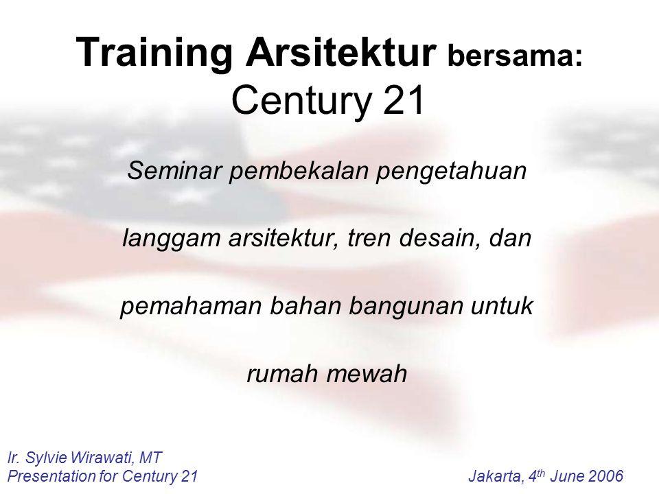 Ir. Sylvie Wirawati, MT Presentation for Century 21Jakarta, 4 th June 2006 Training Arsitektur bersama: Century 21 Seminar pembekalan pengetahuan lang