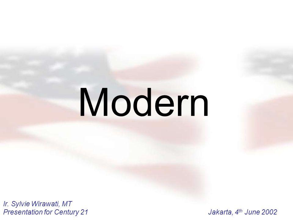 Ir. Sylvie Wirawati, MT Presentation for Century 21Jakarta, 4 th June 2002 Modern