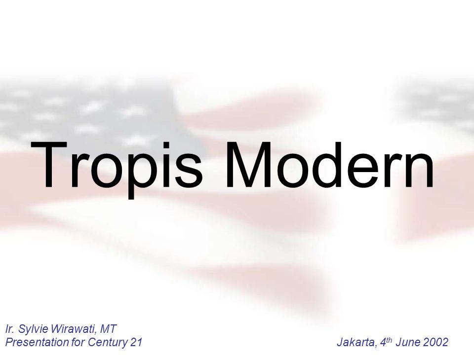 Ir. Sylvie Wirawati, MT Presentation for Century 21Jakarta, 4 th June 2002 Tropis Modern